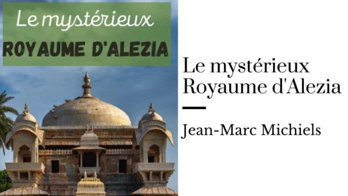 Le mystérieux Royaume d'Alezia de Jean-Marc